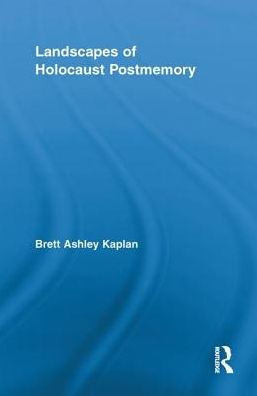 Landscapes of Holocaust Postmemory